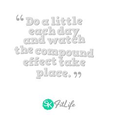 Do a little each day and watch the compound effect take place.   #skfitlife #medialiteracy #quote #weightoss #fitness #motivation