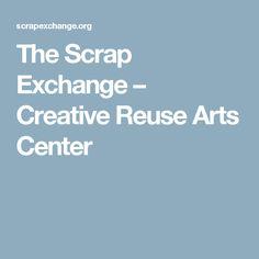 The Scrap Exchange – Creative Reuse Arts Center