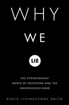 Why We Lie: The Evolutionary Roots of Deception and the Unconscious Mind... a must read