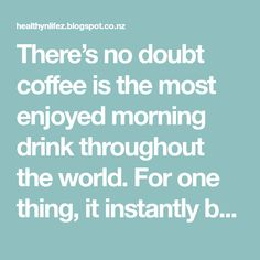 There's no doubt coffee is the most enjoyed morning drink throughout the world. For one thing, it instantly boosts your energy levels and ...
