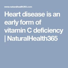 Heart disease is an early form of vitamin C deficiency | NaturalHealth365