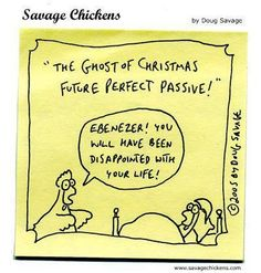 Doug Savage - Savage Chickens cartoon on ghost of christmas future perfect passive voice Latin Grammar, Grammar Jokes, Bad Grammar, Grammar And Punctuation, Chemistry Jokes, Science Jokes, Humor English, English Teacher Humor, English Teachers
