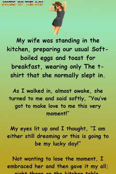 My wife was standing in the kitchen, preparing our usual Soft-boiled eggs and toast for breakfast,. wearing only The t-shirt that she normally slept in. As I walked in, almost awake, she turned to me and said. Funny Long Jokes, Funny Cartoon Quotes, Clean Funny Jokes, Funny Jokes For Adults, Good Jokes, Funny Stuff, Funny Things, Funny Jokea, Funny Cartoon Pictures