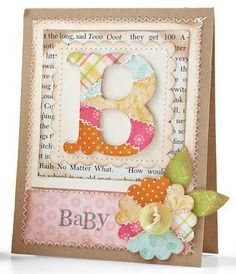 """Beautiful """"B Is For Baby"""" Card...with pieced flower and monogram. By Betsy Veldman - Moxie Fab World."""