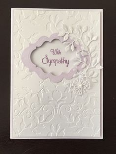 Sympathy card, difficult subject but creating a card as this one warms the heart and says I care to the receiver.