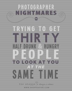 Shoppe Satire ~ Photographer Nightmares ~ Group Photo Problems ~ Humor for Photographers - ☮k☮ #quotes