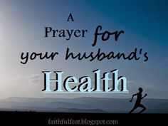 A Prayer for your Husband's Health {part of a 40 day prayer challenge of praying over your husband}