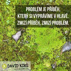 Problém je příběh, který si vyprávíme v hlavě. Zmizí příběh, zmizí problém.