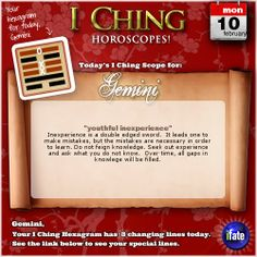 Click here to view your I Ching changing lines, Gemini: http://www.ifate.com/iching_horoscopes_landing.html?I=876689qqsign=geminiqqd=10qqm=02