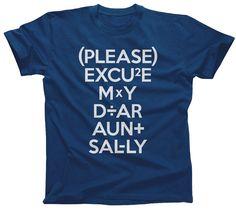 Please Excuse My Dear Aunt Sally Math Shirt - Math Teacher Gift - Math Teacher - Math Geek Math Tshi