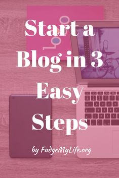 Start a Blog in 3 Easy Steps