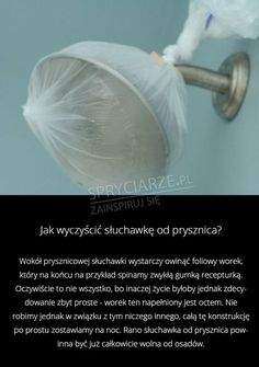Jak wyczyścić słuchawkę od prysznica? Green Cleaning, Home Hacks, Housekeeping, Just In Case, Diy And Crafts, Clever, Advice, Good Things, Tips