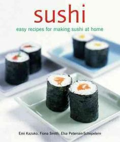 Sushi: Easy Recipes for Making Sushi at Home