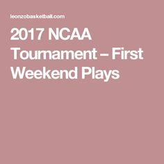 2017 NCAA Tournament – First Weekend Plays