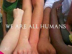 No matter the colour of your skin, we are still all part of the human race. Respect your fellow sisters and brothers across the globe <3