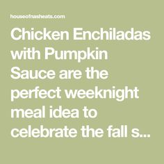 Chicken Enchiladas with Pumpkin Sauce are the perfect weeknight meal idea to celebrate the fall season by incorporating pumpkin into your dinner routine. Pumpkin Foods, Cooking Pumpkin, Pumpkin Recipes, Pumpkin Sauce, Chicken Enchiladas, Winter Recipes, Winter Food, Weeknight Meals, Fall Season