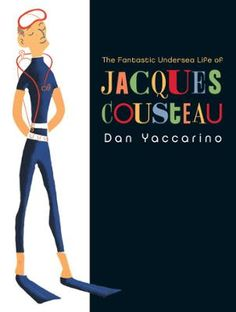 The Fantastic Undersea Life of Jacques Cousteau by Dan Yaccarino, Click to Start Reading eBook, Jacques Cousteau was the world's ambassador of the oceans. His popular TV series brought whales, otte
