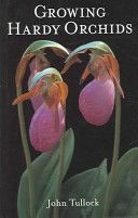 Growing Hardy Orchids by John Tullock