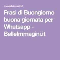 Frasi di Buongiorno buona giornata per Whatsapp - BelleImmagini.it