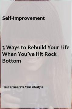 3 Ways to Rebuild Your Life When You've Hit Rock Bottom Improve Yourself, Finding Yourself, Rock Bottom, Free Stuff, Self Development, Lifehacks, Your Life, Self Improvement, Personality