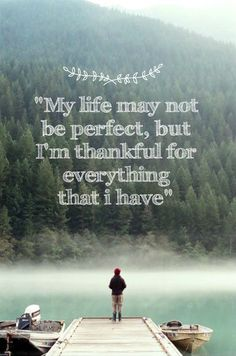 """""""My life may not be perfect, but I'm thankful for everything that I have."""""""