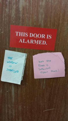 "Saw this on a door at work. - Imgur ""THIS DOOR IS ALARMED"" ""THE WINDOW IS STARTLED"" ""And the Floor is somewhat Taken Aback!"""
