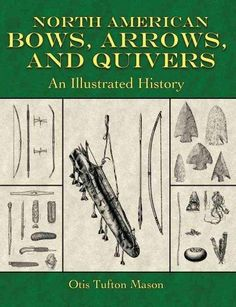North American Bows, Arrows, and Quivers: An Illustrated History