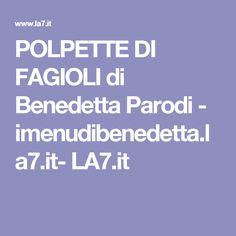 POLPETTE DI FAGIOLI di Benedetta Parodi - imenudibenedetta.la7.it- LA7.it