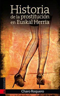 Historia de la prostitución en Euskal Herria Charo Roquero