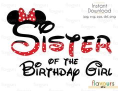 Sister Of The Birthday Girl - Minnie Mouse - Cuttable Design Files (Svg, Eps, Dxf, Png, Jpg) For Silhouette and Cricut Mickey Mouse T Shirt, Mickey Y Minnie, Mickey Mouse Birthday, Sister Birthday, 50th Birthday, 1st Birthday Parties, Minnie Mouse, Disney Happy Birthday Images, Disney Love