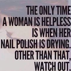 The Only Time funny quotes girly nail polish time woman instagram instagram pictures instagram graphics instagram quotes helpless drying watch out