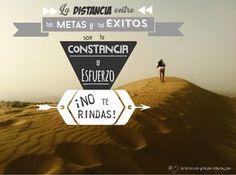¡No te rindas !  La distancia entre tus metas y los éxitos son tu constancia y esfuerzo.