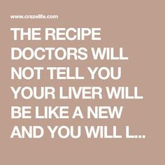 THE RECIPE DOCTORS WILL NOT TELL YOU YOUR LIVER WILL BE LIKE A NEW AND YOU WILL LOOK 10 YEARS YOUNGER!   Craze Life