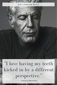 """""""I love having my teeth kicked in by a different perspective."""" These are some of my favorite Anthony Bourdain quotes. Quotes To Live By, Love Quotes, Inspirational Quotes, Quotes Quotes, Anthony Bourdain Quotes, Chef Quotes, Irish Men, Funny Art, Education Quotes"""