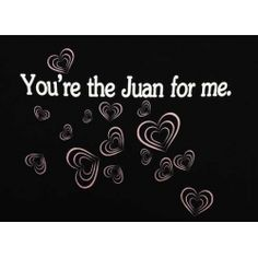 Funny Mexican T-Shirts for Women: You're the Juan for me.