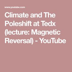 Climate and The Poleshift at Tedx (lecture: Magnetic Reversal) - YouTube