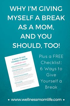 "Click to get the FREE Checklist: 6 Ways to Give Yourself a Break - and read ""Why I'm Giving Myself a Break as a Mom, and You Should, Too"". Do you ever feel weighed down by expectations or commitments as a mom? Often these are things we've put on ourselves, and we need to give ourselves a break!"