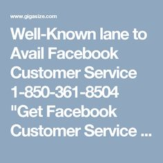 "Well-Known lane to Avail Facebook Customer Service 1-850-361-8504	""Get Facebook Customer Service via 1-850-361-8504 to  • Get hold of the best guidance with easy to follow steps. • Root out all blunders from your account in a hassle-free manner.  • To save time, hard work, and money. For more information about our services take a look at http://www.monktech.net/facebook-customer-care-service-hacked-account.html """