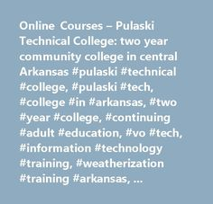 Online Courses – Pulaski Technical College: two year community college in central Arkansas #pulaski #technical #college, #pulaski #tech, #college #in #arkansas, #two #year #college, #continuing #adult #education, #vo #tech, #information #technology #training, #weatherization #training #arkansas, #energy #efficiency #training #arkansas, #bpi #in #arkansas, #green #jobs #training #arkansas, #college, #central #arkansas, #pulaski #tech #college, #arkansas #community #college, #business #and…