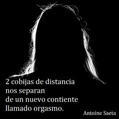 Antoine Saeta, Frases, quotes, poesía, poema, poeta, escritor, amor, romanticismo, verso, versos, distancia, orgasmo.