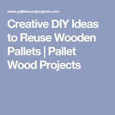 Creative DIY Ideas to Reuse Wooden Pallets | Pallet Wood Projects