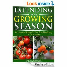 March 12/14  Amazon.com: Extending Your Growing Season: An Integrated Approach to Year-Round Gardening in Cold Climates eBook: Gina Cormier: Kindle Store...