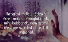! Hát.sajnos.ez igy van Best Quotes, Life Quotes, Bad Mood, Positive Mind, Picture Quotes, Karma, Sentences, Einstein, Quotations