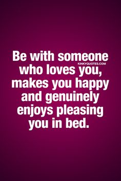 Be with someone who loves you, makes you happy and genuinely enjoys pleasing you in bed. ❤ Enjoy this naughty relationship quote for him and her! Troubled Relationship, Relationship Quotes For Him, Relationships Love, Love Words, Beautiful Words, Quotes To Live By, Love Quotes, Flirty Quotes, Be With Someone