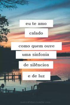 Amar é sofrer, mas se não amares, vais sofrer por não amar!... pois viver sem amor é impossível!...