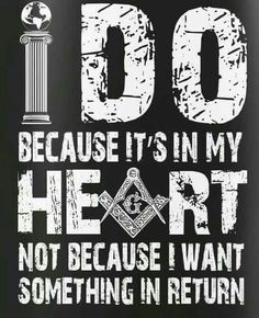 Freemason - I do it because it's in my heart - not because I want something in return! Masonic Art, Masonic Lodge, Masonic Symbols, Masons Masonry, Prince Hall Mason, Freemason Symbol, Eastern Star, Freemasonry, Word Pictures