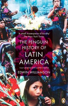 The Penguin History Of Latin America: New Edition: Amazon.co.uk: Edwin Williamson: 9780141034751: Books