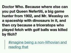 Only on Doctor Who... >>> I am a whovian and it took me quiet a moment 🙈😂