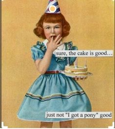 """Sure, the cake is good, just not """"I got a pony"""" good."""