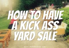 How to Have a Kick Ass Yard Sale